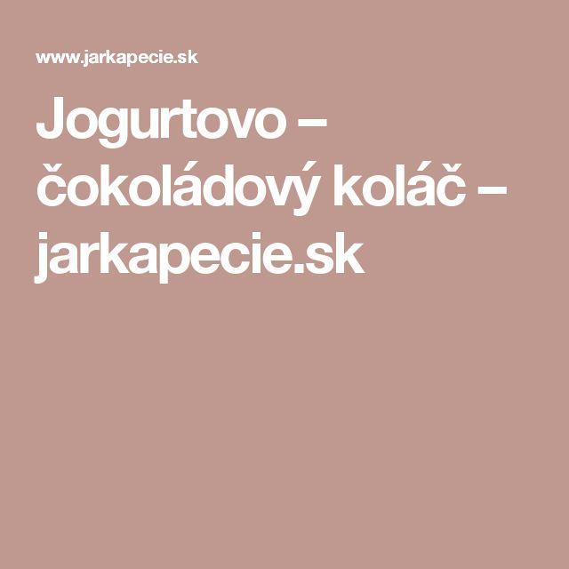 Jogurtovo – čokoládový koláč – jarkapecie.sk