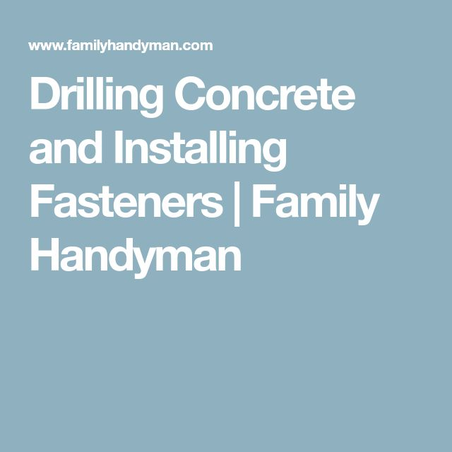 Drilling Concrete and Installing Fasteners | Family Handyman