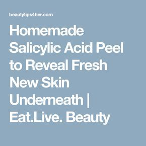 Homemade Salicylic Acid Peel to Reveal Fresh New Skin Underneath | Eat.Live. Beauty