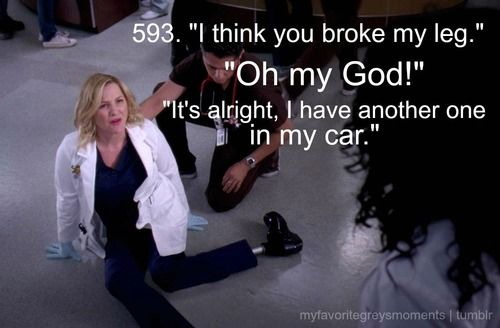 "#593 i think you broke my leg. ""oh my god"" its okay, i have another one in my car.  #favoritegreysmoments"