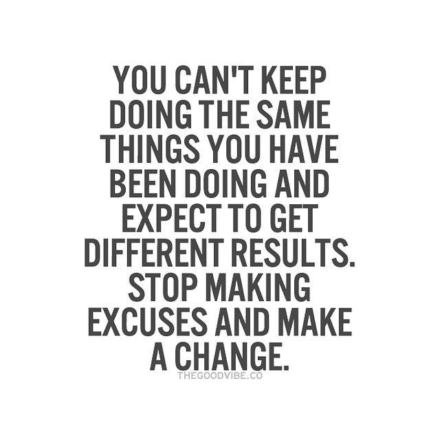Quotes About Things You Can T Have: You Can't Keep Doing The Same Things You Have Been Doing