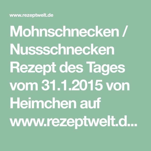 Mohnschnecken / Nussschnecken Rezept des Tages vom 31.1.2015 von Heimchen auf www.rezeptwelt.de, der Thermomix ® Community
