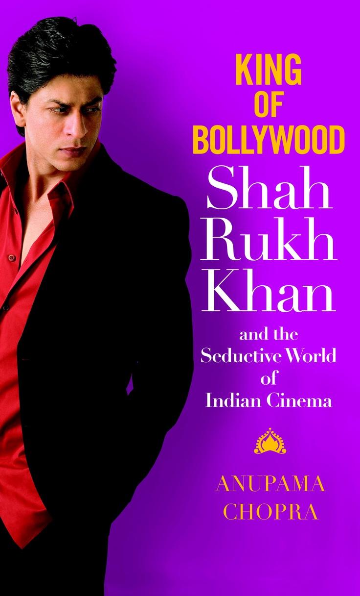 """""""King of Bollywood: Shah Rukh Khan and the Seductive World of Indian Cinema"""" by Anupama Chopra"""
