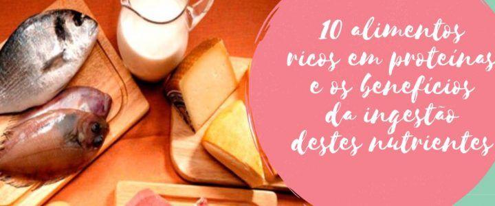 10 alimentos ricos em proteínas e os benefícios da ingestão destes nutrientes