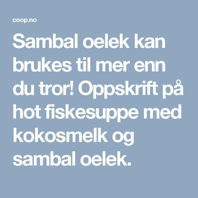 Sambal oelek kan brukes til mer enn du tror! Oppskrift på hot fiskesuppe med kokosmelk og sambal oelek.