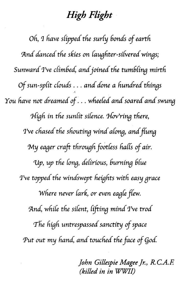 poem high flight High flight has since become the most famous aviation poem ever written it has inspired countless aviators and astronauts it is the subject of a special exhibit at the national museum of the united states air force in dayton, ohio us air force academy cadets are required to memorize it.