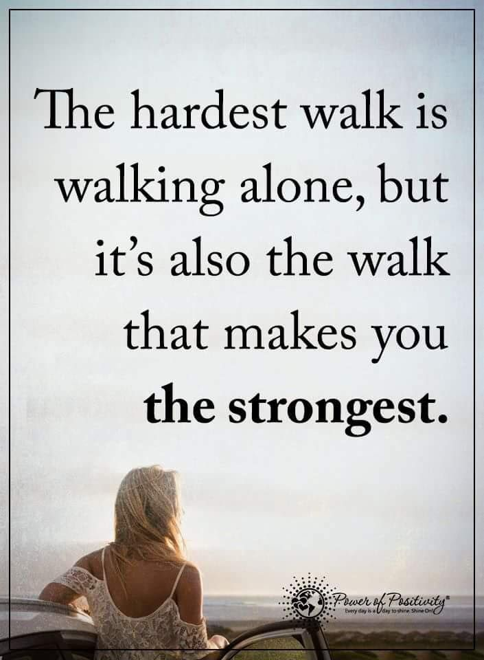 inspirational quotes the hardest walk is walking alone, but it's also the walk that makes you the strongest.