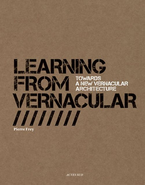 Learning From Vernacular. Towards a New Vernacular Architecture | Pierre Frey, Patrick Bouchain | 9782742793877