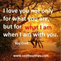 best love quotes for her by Roy Croft pictures-I love you not only for what you are, but for what I am when I am with you