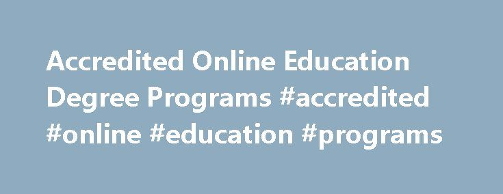 Accredited Online Education Degree Programs #accredited #online #education #programs http://louisiana.nef2.com/accredited-online-education-degree-programs-accredited-online-education-programs/  # Accredited Online Education Degree Guide for 2015 One of the most well-known and desirable accrediting associations for education programs is the National Council for Accreditation of Teacher Education (NCATE). NCATE is dedicated to helping establish high-quality teacher preparation. NCATE, a…
