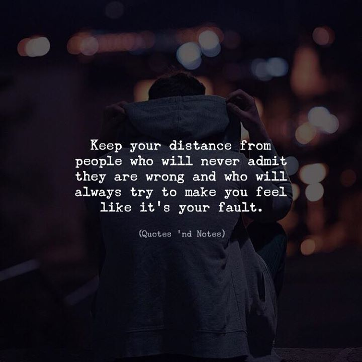 Keep your distance from people who will never admit they are wrong and who will always try to make you feel like its your fault. via (http://ift.tt/2pv6cGt)