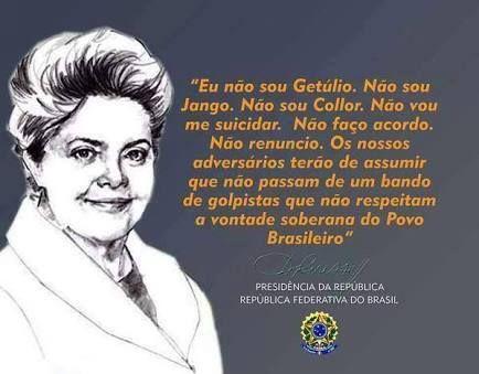 Brasil-Dilma Rousseff (Impeachment)-2016-Frase-Eu não sou Getúlio. Não sou Jango...-Dilma Rousseff