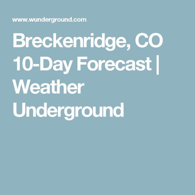 Breckenridge, CO 10-Day Forecast | Weather Underground