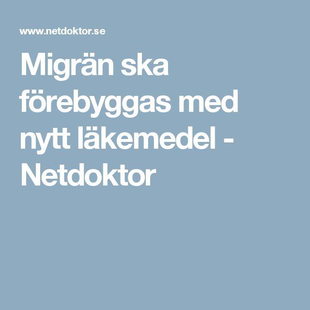Migrän ska förebyggas med nytt läkemedel - Netdoktor
