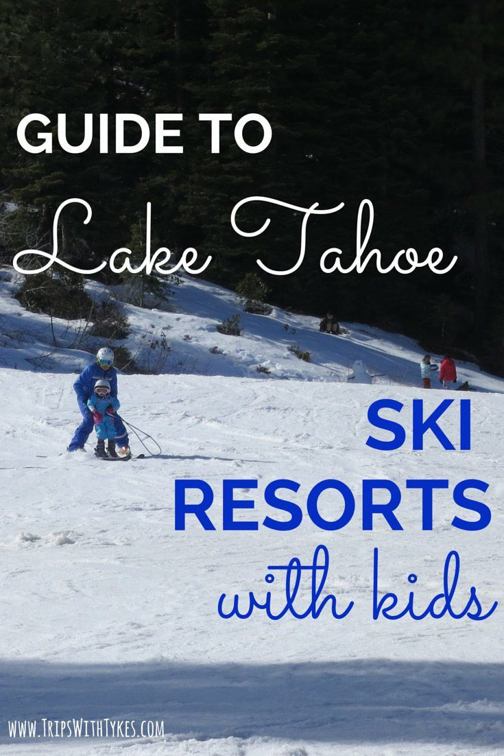 Guide to Lake Tahoe Ski Resorts with Kids: Your family friendly guide to ski resorts near Lake Tahoe in California and Nevada.
