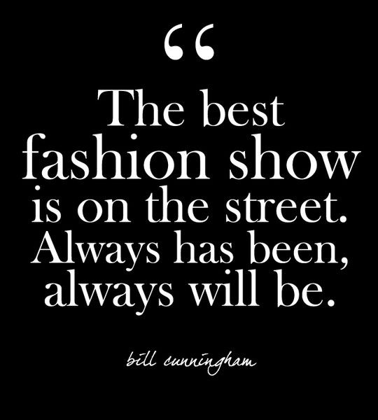 """""""The best fashion show is on the street. Always has been, always will be."""" - Bill Cunningham - Glam Quotes for Every Fashion Lover - Photos"""