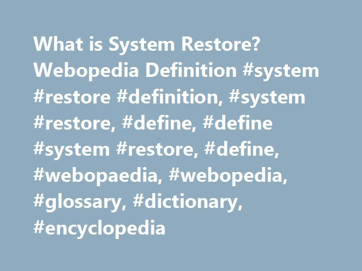 What is System Restore? Webopedia Definition #system #restore #definition, #system #restore, #define, #define #system #restore, #define, #webopaedia, #webopedia, #glossary, #dictionary, #encyclopedia http://louisiana.remmont.com/what-is-system-restore-webopedia-definition-system-restore-definition-system-restore-define-define-system-restore-define-webopaedia-webopedia-glossary-dictionary-encyclopedia/  System Restore Related Terms System Restore is a feature first introduced in Windows XP…