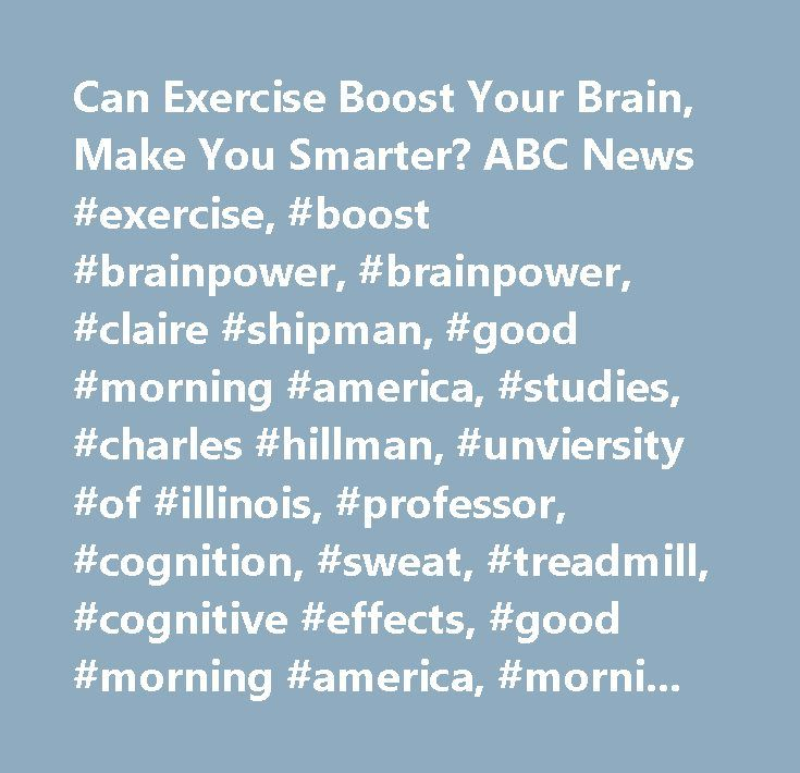 Can Exercise Boost Your Brain, Make You Smarter? ABC News #exercise, #boost #brainpower, #brainpower, #claire #shipman, #good #morning #america, #studies, #charles #hillman, #unviersity #of #illinois, #professor, #cognition, #sweat, #treadmill, #cognitive #effects, #good #morning #america, #morning #news, #robin #roberts, #lara #spencer, #josh #eliott, #sam #champion, #gma…