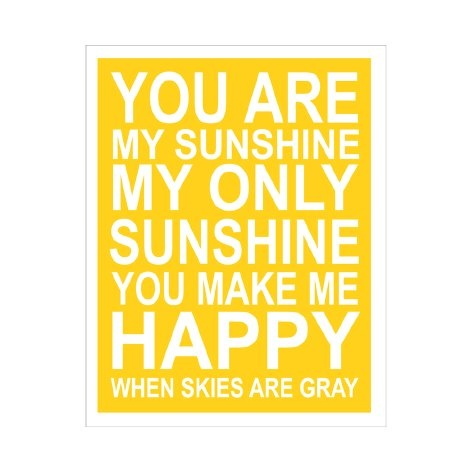 "Want it. ""You are my Sunshine..."" Only $18 for a 11x14 on this site."