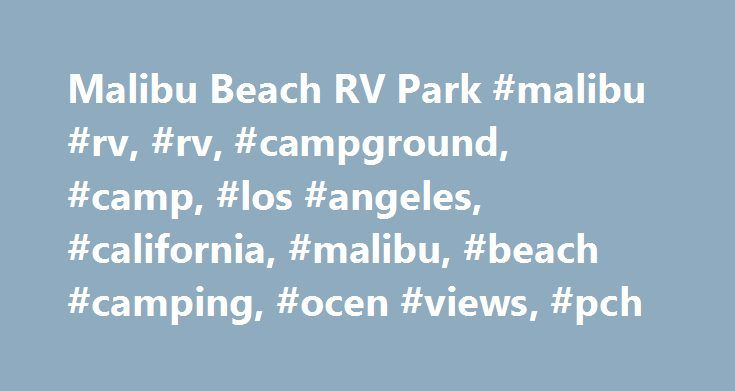 Malibu Beach RV Park #malibu #rv, #rv, #campground, #camp, #los #angeles, #california, #malibu, #beach #camping, #ocen #views, #pch http://kansas-city.remmont.com/malibu-beach-rv-park-malibu-rv-rv-campground-camp-los-angeles-california-malibu-beach-camping-ocen-views-pch/  # MALIBU COOKS TOUR The Malibu Cooks Tour is a fundraising event benefitting a scholarship program for families in the community in need of financial aid. This tour of beautiful gardens and estates features gourmet food…