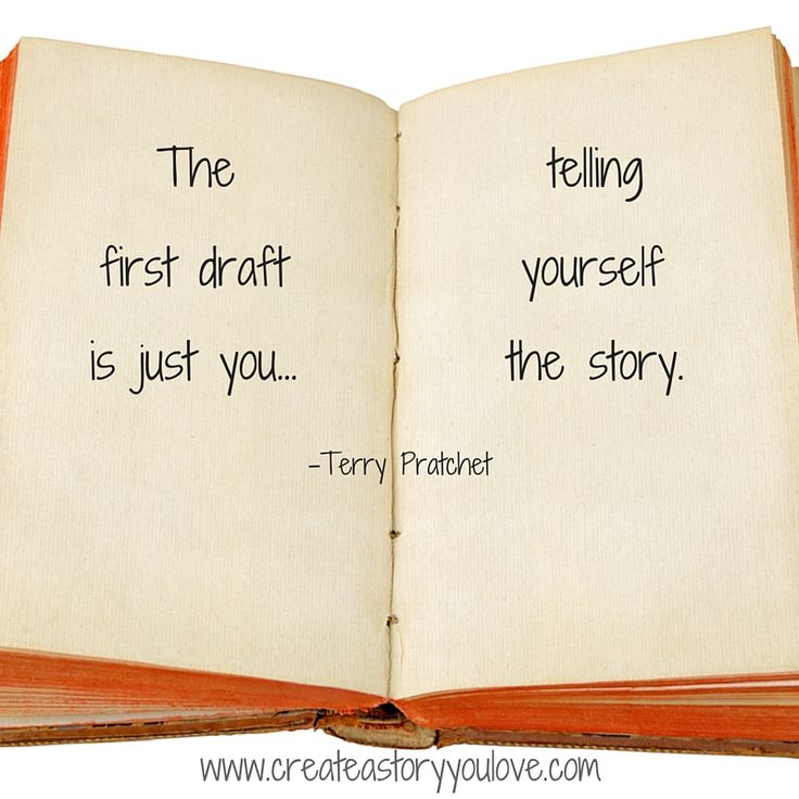 """""""The first draft is just you... telling yourself the story."""" ~Terry Pratchet"""