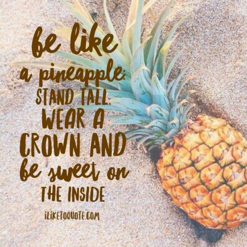 Be Like A Pineapple Stand Tall Wear A Crown And Be Sweet