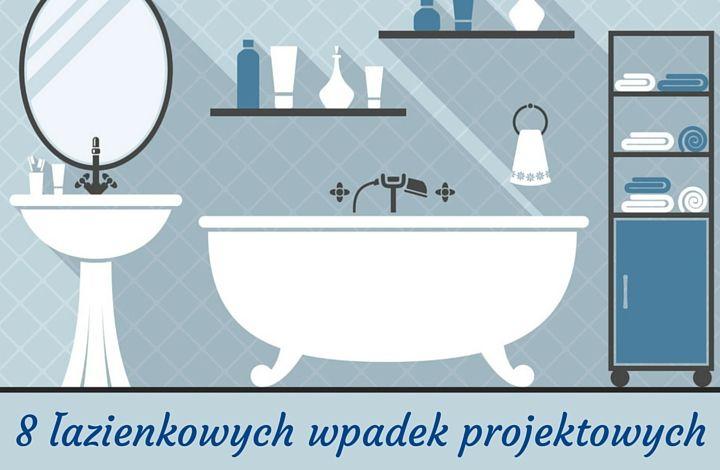 Przedstawiamy osiem błędów, których trzeba się wystrzegać przy projektowaniu łazienki.