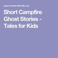 Short Campfire Ghost Stories - Tales for Kids