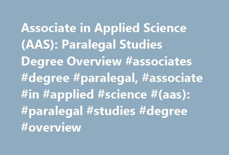 Associate in Applied Science (AAS): Paralegal Studies Degree Overview #associates #degree #paralegal, #associate #in #applied #science #(aas): #paralegal #studies #degree #overview http://germany.remmont.com/associate-in-applied-science-aas-paralegal-studies-degree-overview-associates-degree-paralegal-associate-in-applied-science-aas-paralegal-studies-degree-overview/  # Associate in Applied Science (AAS): Paralegal Studies Degree Overview Essential Information Associate in Applied Science…