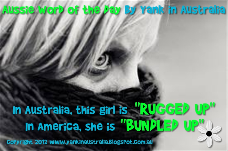 """AUSSIE WORD OF THE DAY: In Australia, this girl is """"RUGGED UP."""" In America, she is """"BUNDLED UP"""" #yankinaustralia #australia"""