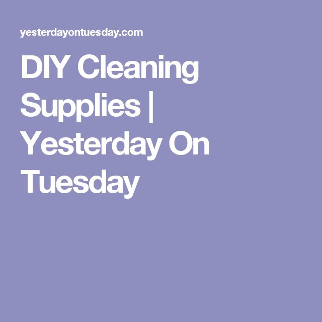 DIY Cleaning Supplies   Yesterday On Tuesday