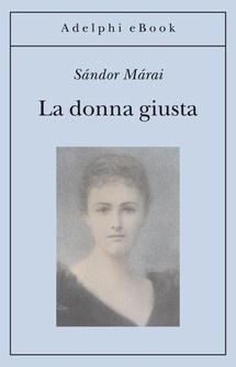 """""""La donna giusta"""" di Sándor Márai edito da Adelphi. L'ho appena scaricato, ma, leggendo la trama, ho sentito che era il libro che volevo. Poi, racconterò la lettura. #ebook #adelphi"""