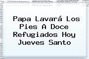 http://tecnoautos.com/wp-content/uploads/imagenes/tendencias/thumbs/papa-lavara-los-pies-a-doce-refugiados-hoy-jueves-santo.jpg Jueves Santo. Papa lavará los pies a doce refugiados hoy Jueves Santo, Enlaces, Imágenes, Videos y Tweets - http://tecnoautos.com/actualidad/jueves-santo-papa-lavara-los-pies-a-doce-refugiados-hoy-jueves-santo/