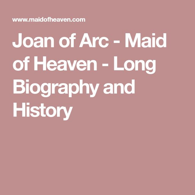 Joan of Arc - Maid of Heaven - Long Biography and History