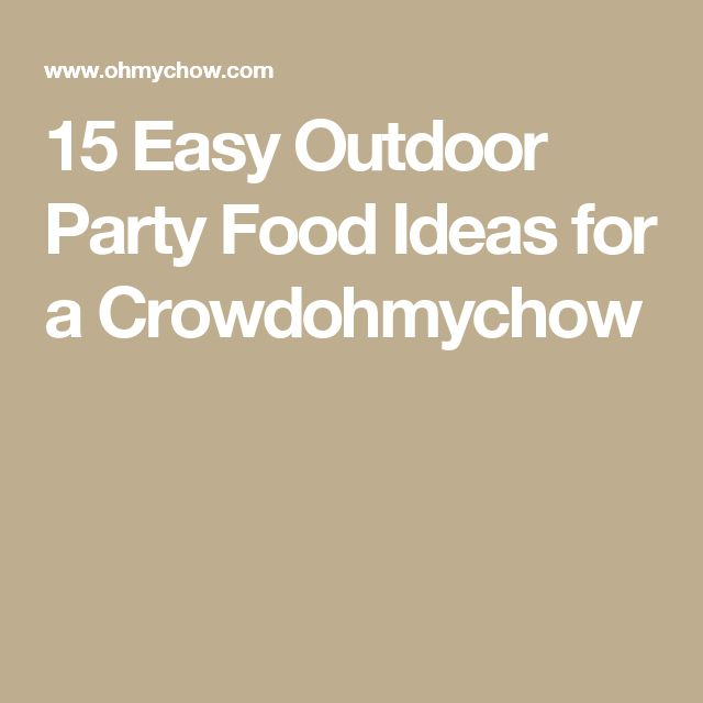 15 Easy Outdoor Party Food Ideas for a Crowdohmychow