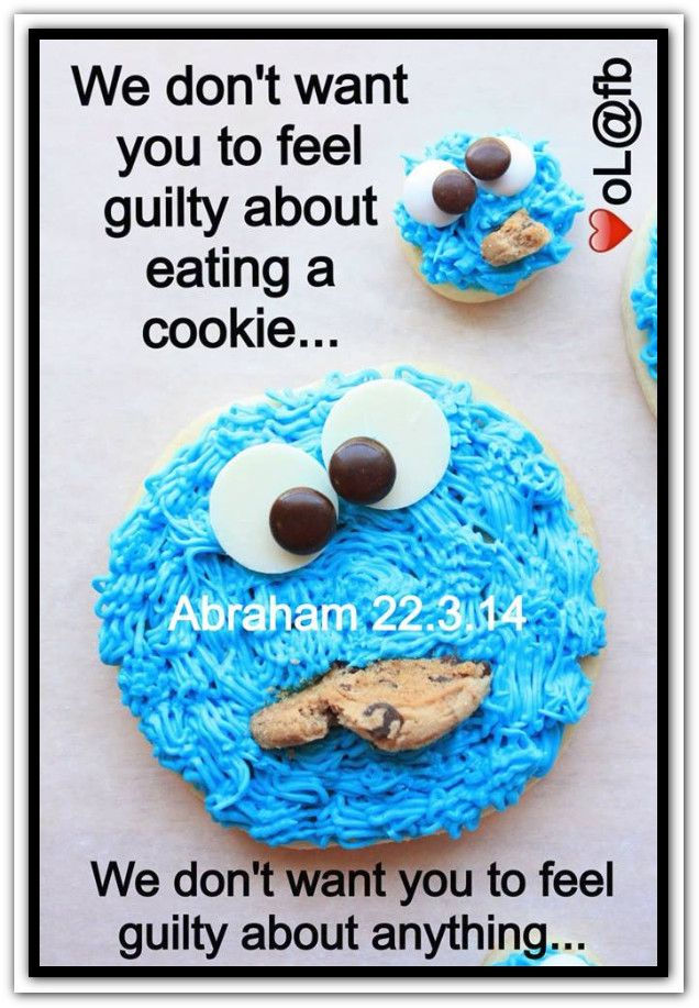 We don't want you to feel guilty about eating a cookie... We don't want you to feel guilty about anything. *Abraham-Hicks Quotes (AHQ2070) #workshop