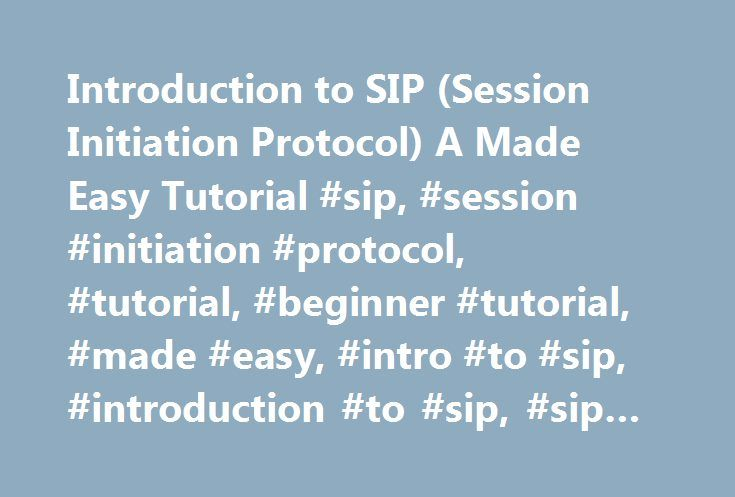 Introduction to SIP (Session Initiation Protocol) A Made Easy Tutorial #sip, #session #initiation #protocol, #tutorial, #beginner #tutorial, #made #easy, #intro #to #sip, #introduction #to #sip, #sip #phone, #softphone http://houston.remmont.com/introduction-to-sip-session-initiation-protocol-a-made-easy-tutorial-sip-session-initiation-protocol-tutorial-beginner-tutorial-made-easy-intro-to-sip-introduction-to-sip-sip/  # SIP (Session Initiation Protocol) Introduction SIP (Session Initiation…