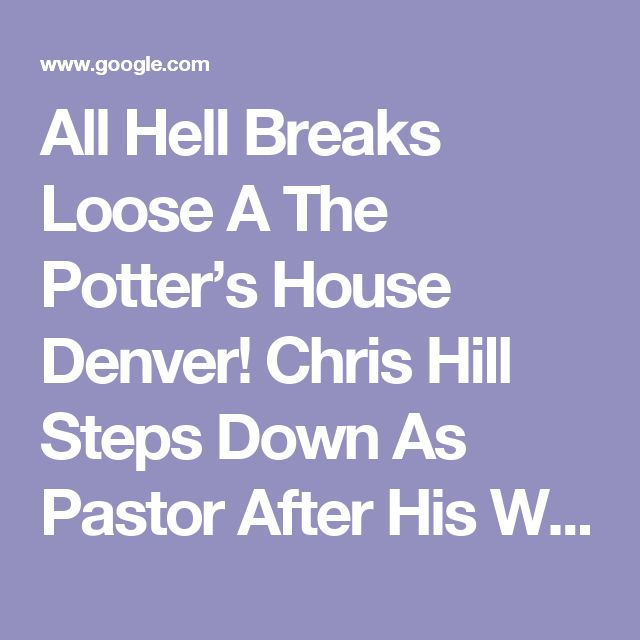 All Hell Breaks Loose A The Potter's House Denver! Chris Hill Steps Down As Pastor After His Wife Exposes His Extra Marital Affair With A Church Employee, Police Called Out Due To Domestic Disturbance, Private Investigator Hired, And More!!! – Obnoxioustv's Blog