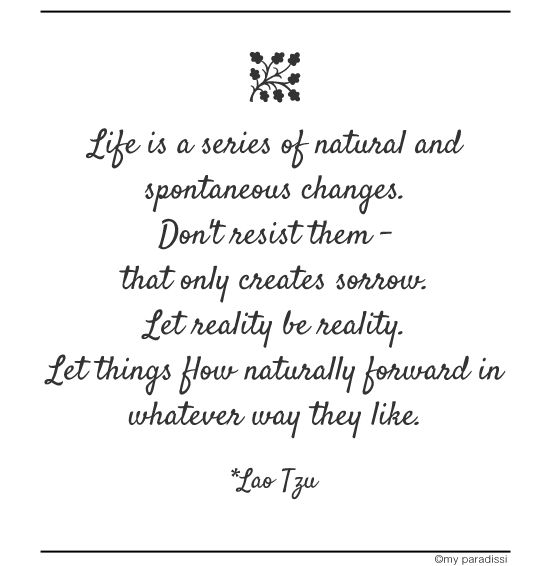 Life is a series of natural and spontaneous changes. Don't resist them -  that only creates sorrow. Quote by Lao Tzu #wisewords #wisdom #quotes