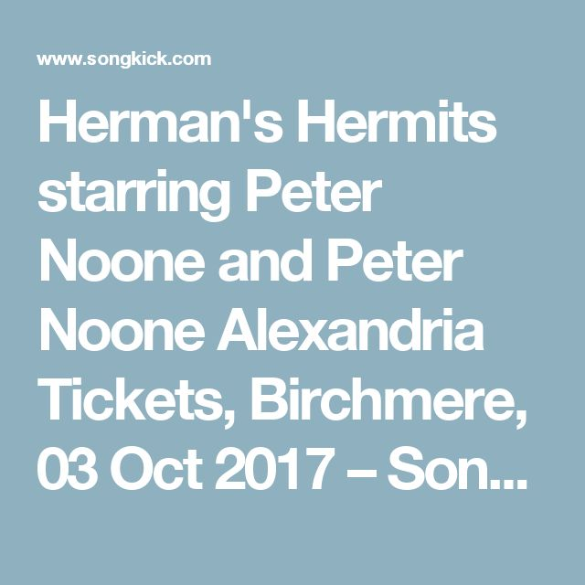 Herman's Hermits starring Peter Noone and Peter Noone Alexandria Tickets, Birchmere, 03 Oct 2017 – Songkick