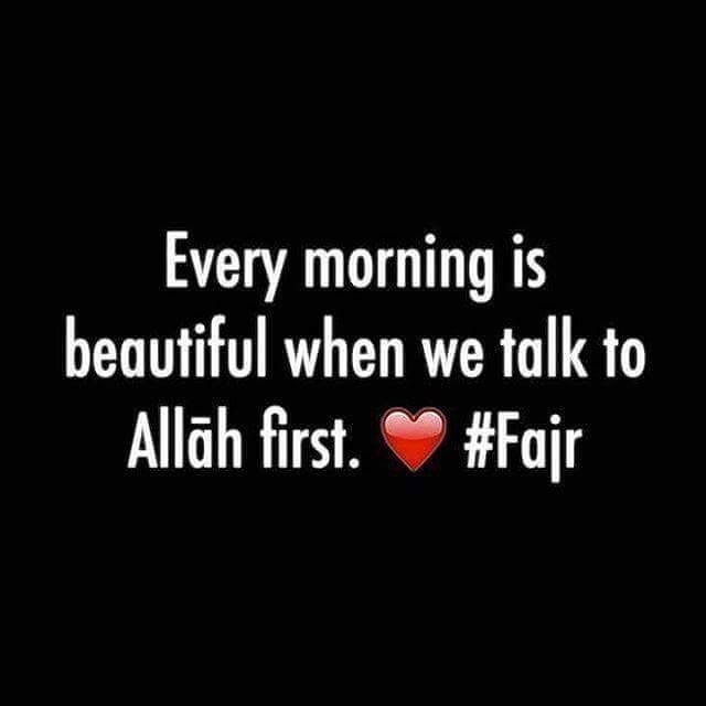 """Every morning is beautiful when we talk to Allah first."""