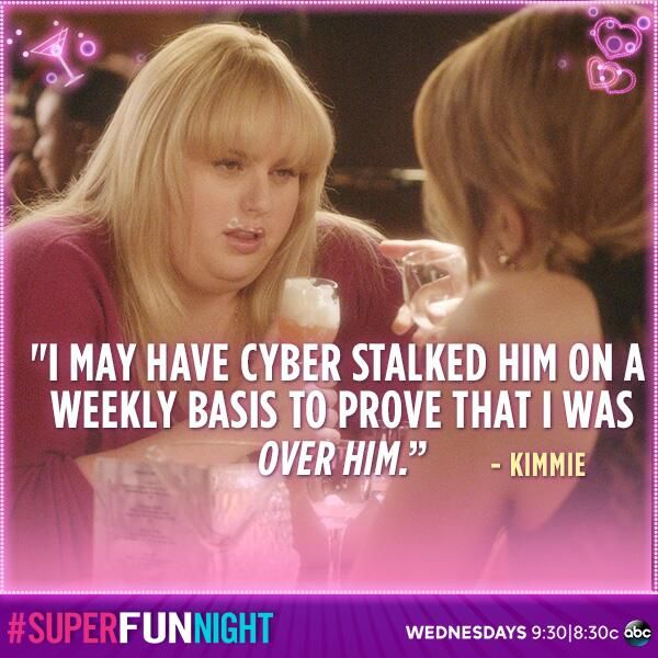 """""""I may have cyber stalked him on a weekly basis to prove that I was over him."""" - Kimmie"""