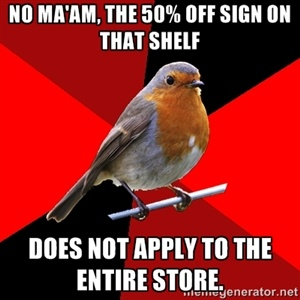 No ma'am, the 50% off sign on that shelf does not apply to the entire store. | Retail Robin | Meme Generator