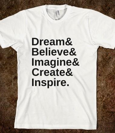 Dream Believe Imagine Create Inspire #skreened #tshirts #cool