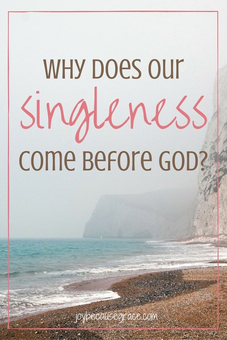 If our God is good, and if He is good all the time, why do we look at singleness as being an empty, void chapter? Why does our singleness come before God?