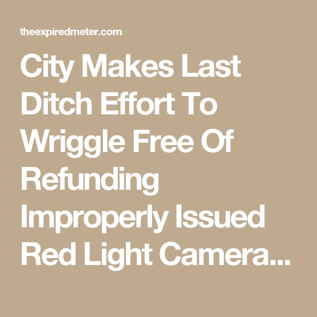 City Makes Last Ditch Effort To Wriggle Free Of Refunding Improperly Issued Red Light Camera Violations