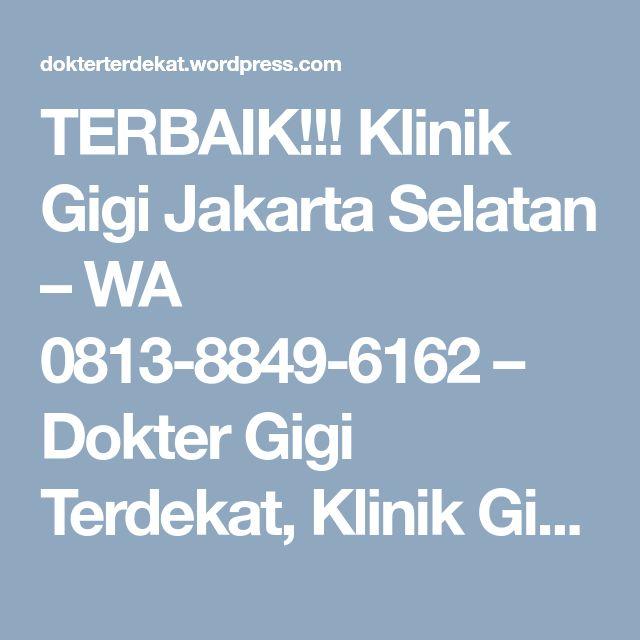 TERBAIK!!! Klinik Gigi Jakarta Selatan – WA 0813-8849-6162 – Dokter Gigi Terdekat, Klinik Gigi Jakarta Selatan, Dokter Gigi Jakarta