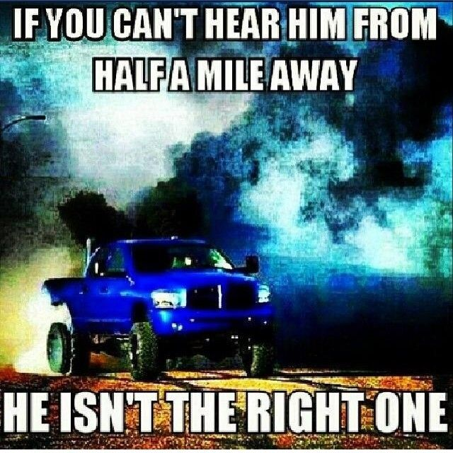 "Diesel Tees- ""IF YOU CAN'T HEAR HIM FROM HALF A MILE AWAY- HE ISN'T THE RIGHT ONE"" meme | www.dieseltees.com #dieseltruck #truckmemes #dieseltees"