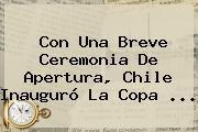 http://tecnoautos.com/wp-content/uploads/imagenes/tendencias/thumbs/con-una-breve-ceremonia-de-apertura-chile-inauguro-la-copa.jpg Copa América 2015. Con una breve ceremonia de apertura, Chile inauguró la Copa ..., Enlaces, Imágenes, Videos y Tweets - http://tecnoautos.com/actualidad/copa-america-2015-con-una-breve-ceremonia-de-apertura-chile-inauguro-la-copa/