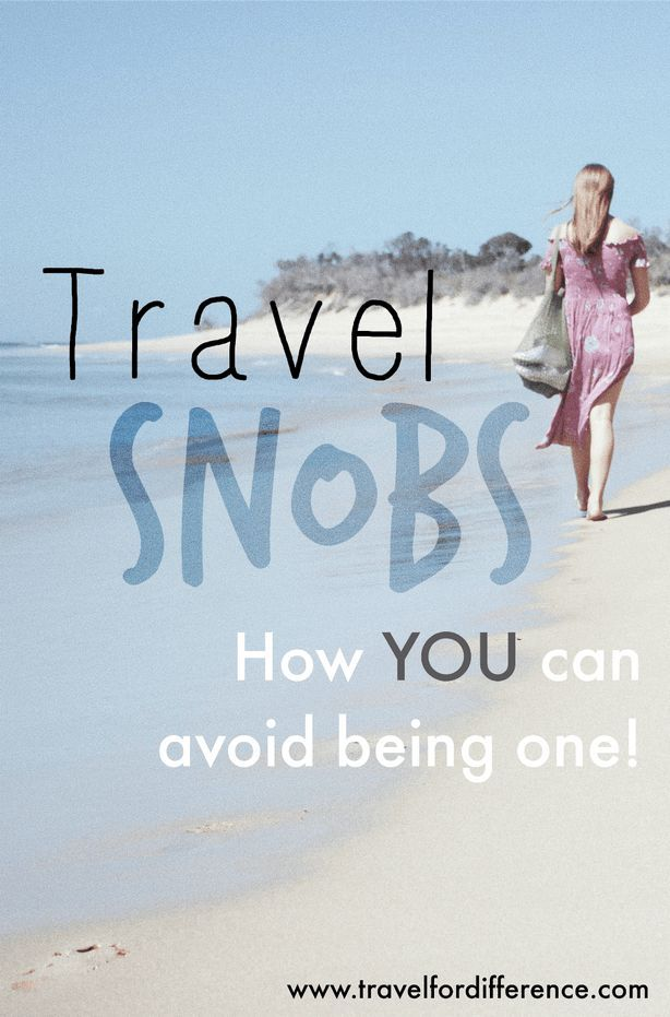We've all met one... But here's how you can avoid being a dreaded Travel Snob! #Travel #TravelSnob #Snob #Arrogant